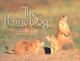 The Prairie Dog: sentinel of the plains. Russell A. Graves