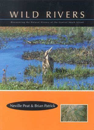 Wild rivers: discovering the natural history of the central South Island. Neville Peat, Brian...