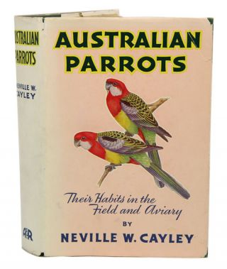 Australian parrots: their habits in the field and aviary. Neville W. Cayley