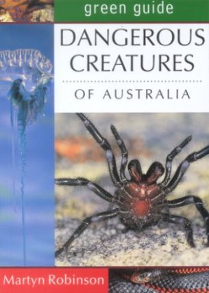 Green guide to dangerous creatures of Australia. Martyn Robinson