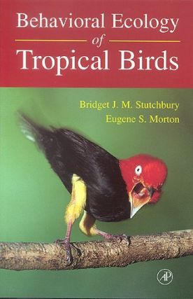 Behavioral ecology of tropical birds. Bridget J. M. Stutchbury, Eugene S. Morton.