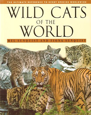 Wild cats of the world. Mel Sunquist, Fiona Sunquist.