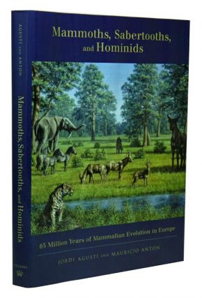 Mammoths, Sabertooths, and Hominids: 65 million years of mammalian evolution in Europe. Jordi Agusti, Mauricio Anton.