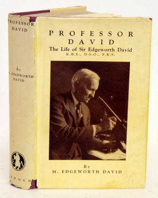 Professor David: the life of Sir Edgeworth David. M. E. David.