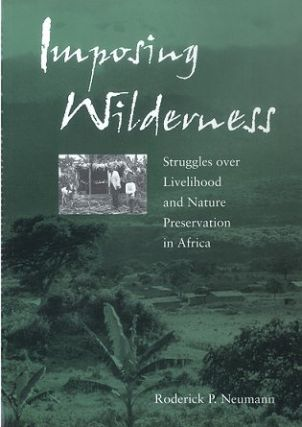 Imposing wilderness: struggles over livelihood and nature preservation in Africa. Roderick P....