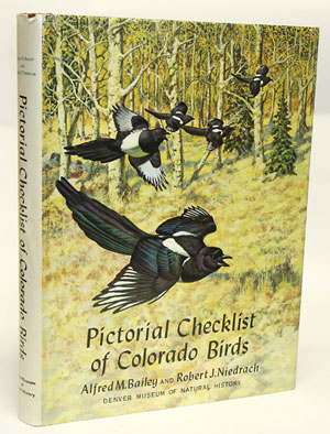 Pictorial checklist of Colorado birds: with brief notes on the status of each species in neighboring states of Nebraska, Kansas, New Mexico, Utah, and Wyoming. Alfred M. Bailey, Robert J. Niedrach.