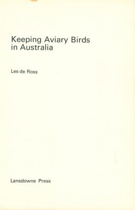 Keeping aviary birds in Australia. Les de Ross