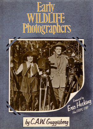 Early wildlife photographers. C. A. W. Guggisberg.
