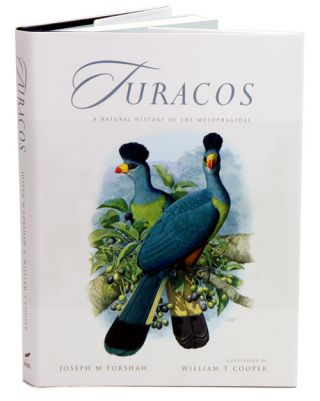 Turacos: a natural history of the Musophagidae. Joseph M. Forshaw, William T. Cooper.