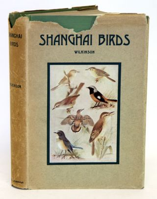 Shanghai birds: a study of bird life in Shanghai and the surrounding districts. E. S. Wilkinson