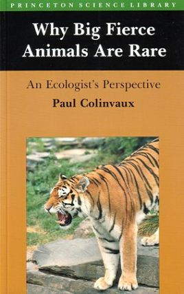 Why big fierce animals are rare: an ecologist's perspective. Paul Colinvaux.