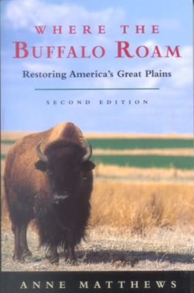 Where the buffalo roam: restoring America's Great Plains. Anne Matthews