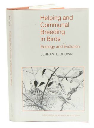 Helping and communal breeding in birds: ecology and evolution. Jerram L. Brown
