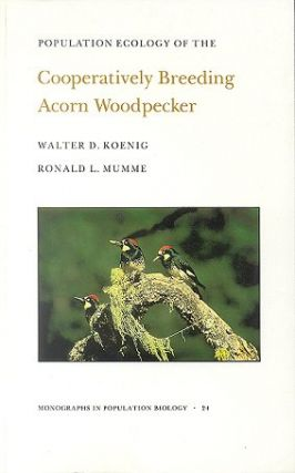 Population ecology of the cooperatively breeding Acorn Woodpecker. Walter D. Koenig, Ronald L. Mumme