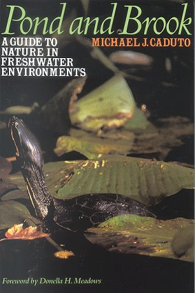 Pond and brook: a guide to nature in freshwater environments. Michael J. Caduto.