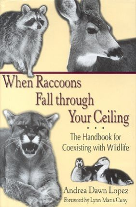 When raccoons fall through your ceiling: the handbook for coexisting with wildlife