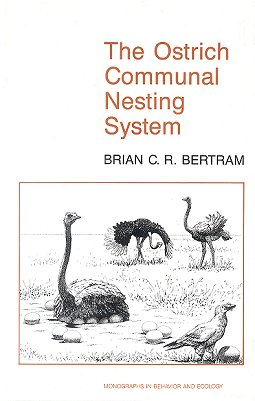 The Ostrich communal nesting system. Brian C. R. Bertram