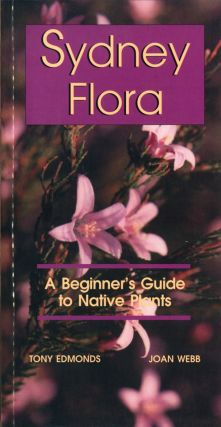 Sydney flora: a beginner's guide to Australian native plants. Tony Edmonds, Joan Webb.