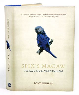 Spix's macaw: the race to find the world's rarest bird. Tony Juniper.