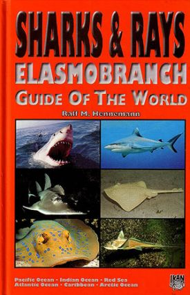 Sharks and rays: Elasmobranch guide of the world. Ralf M. Hennemann.