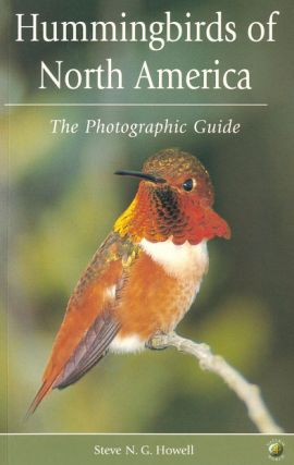 Hummingbirds of North America: the photographic guide. Steve Howell.