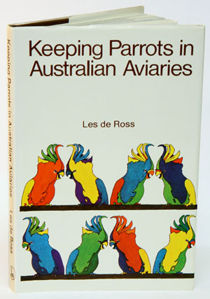 Keeping parrots in Australian aviaries. Les de Ross
