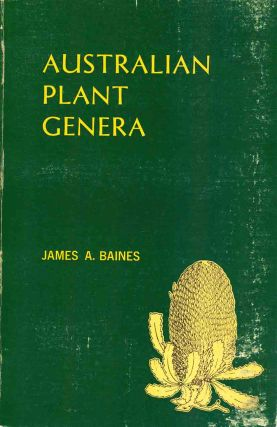 Australian plant genera: an etymological dictionary of Australian plant genera. James A. Baines