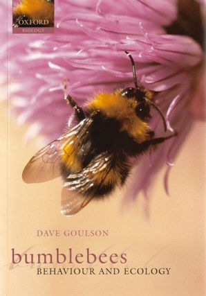 Bumblebees: ecology and behaviour. Dave Goulson