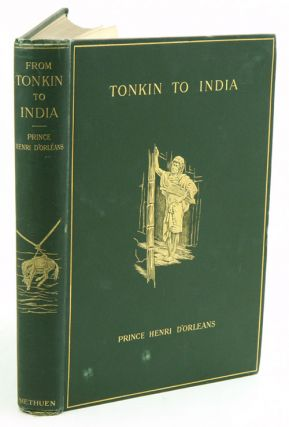 From Tonkin to India: by the sources of Irawadi January '95 - January '96. Henry Dorleans