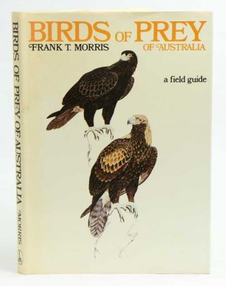 Birds of prey of Australia: a field guide. Frank T. Morris