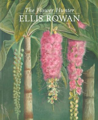 The flower hunter: Ellis Rowan. Patricia Fullerton.