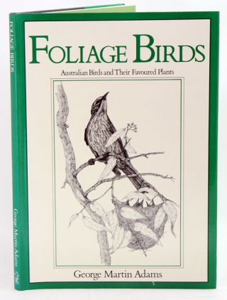 Foliage birds: Australian birds and their favoured plants. George Martin Adams