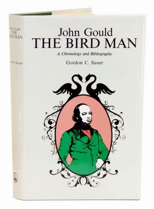 John Gould, the bird man: a chronology and bibliography. Gordon C. Sauer