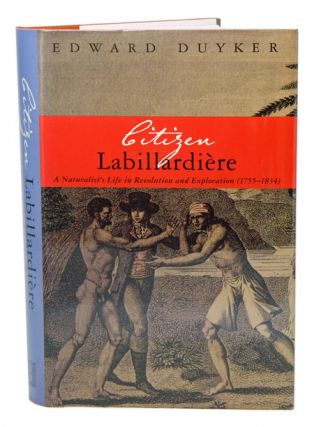 Citizen Labillardiere: a naturalists life in revolution and exploration 1755-1834. Edward Duyker