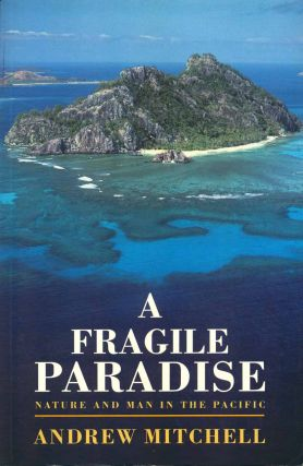 A fragile paradise: nature and man in the Pacific. Andrew Mitchell