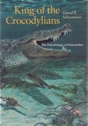 King of the Crocodylians: the paleobiology of Deinosuchus. David Schwimmer