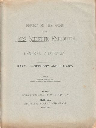 Report on the work of the Horn Expedition to central Australia [volume three only]: geology and botany.