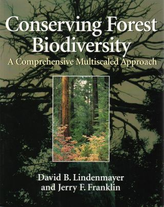 Conserving forest biodiversity: a comprehensive multiscaled approach. David B. Lindenmayer, Jerry...