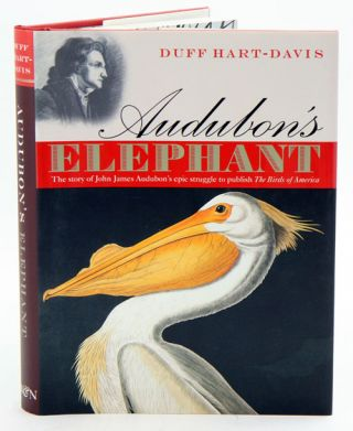 Audubon's elephant: the story of John James Audubon's epic struggle to publish The Birds of America