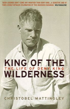 King of the wilderness: The life of Deny King. Christobel Mattingley