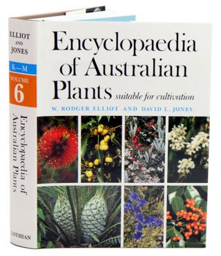 Encyclopaedia of Australian plants suitable for cultivation, volume six. Rodger Elliot, David L....