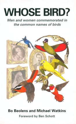 Whose bird?: men and women commemorated in the common names of birds. Bo Beolens, Michael Watkins.