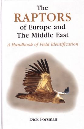 The raptors of Europe and the Middle East: a handbook of field identification. Dick Forsman