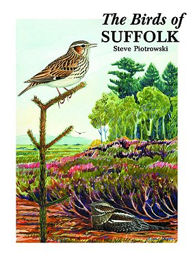 The birds of Suffolk. Steve Piotrowski