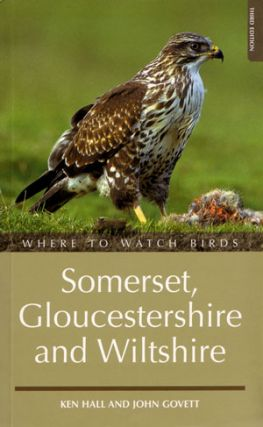 Where to watch birds in Somerset, Gloucestershire and Wiltshire. Ken Hall, John Govett.