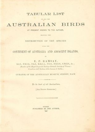 Tabular list of all the Australian birds at present known to the author, showing the distribution of the species over the continent of Australia and adjacent islands.
