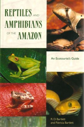 Reptiles and amphibians of the Amazon: an eco tourists guide. R. D. Bartlett, Patricia Bartlett.