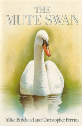 The Mute Swan. Mike Birkhead, Christopher Perrins