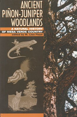 Ancient Pinon-Juniper woodlands: a natural history of Mesa Verde country. M. Lisa Floyd.