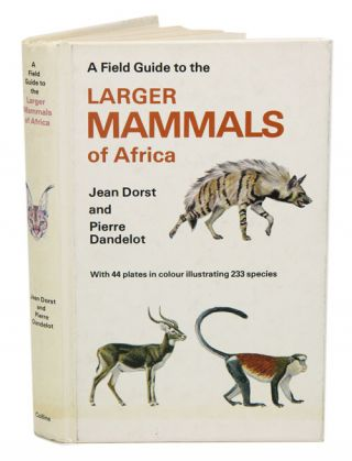 A field guide to the larger mammals of Africa. Jean Dorst, Pierre Dandelot